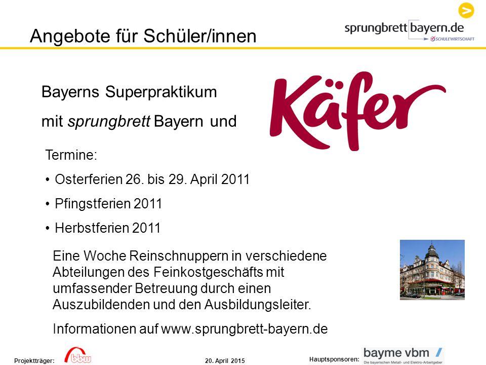 20. April 2015Projektträger: Hauptsponsoren: Bayerns Superpraktikum mit sprungbrett Bayern und Termine: Osterferien 26. bis 29. April 2011 Pfingstferi