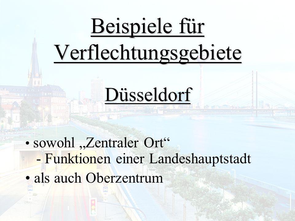 """Beispiele für Verflechtungsgebiete Düsseldorf sowohl """"Zentraler Ort"""" - Funktionen einer Landeshauptstadt als auch Oberzentrum"""
