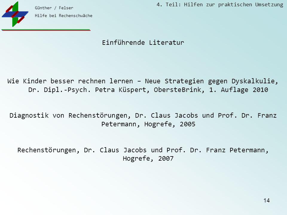 Günther / Felser Hilfe bei Rechenschwäche 4. Teil: Hilfen zur praktischen Umsetzung 14 Einführende Literatur Wie Kinder besser rechnen lernen – Neue S