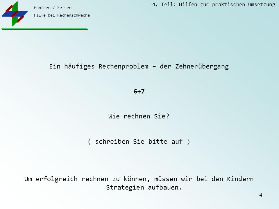 Günther / Felser Hilfe bei Rechenschwäche 4. Teil: Hilfen zur praktischen Umsetzung 4 Ein häufiges Rechenproblem – der Zehnerübergang 6+7 Wie rechnen