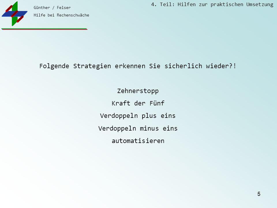 Günther / Felser Hilfe bei Rechenschwäche 4. Teil: Hilfen zur praktischen Umsetzung 5 Folgende Strategien erkennen Sie sicherlich wieder?! Zehnerstopp