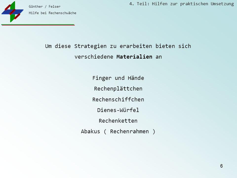 Günther / Felser Hilfe bei Rechenschwäche 4. Teil: Hilfen zur praktischen Umsetzung 6 Um diese Strategien zu erarbeiten bieten sich verschiedene Mater