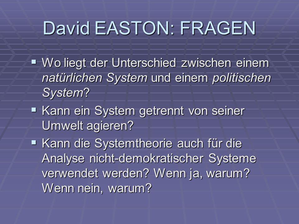 David EASTON: FRAGEN  Wo liegt der Unterschied zwischen einem natürlichen System und einem politischen System.