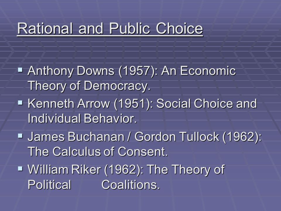 Rational and Public Choice  Anthony Downs (1957): An Economic Theory of Democracy.