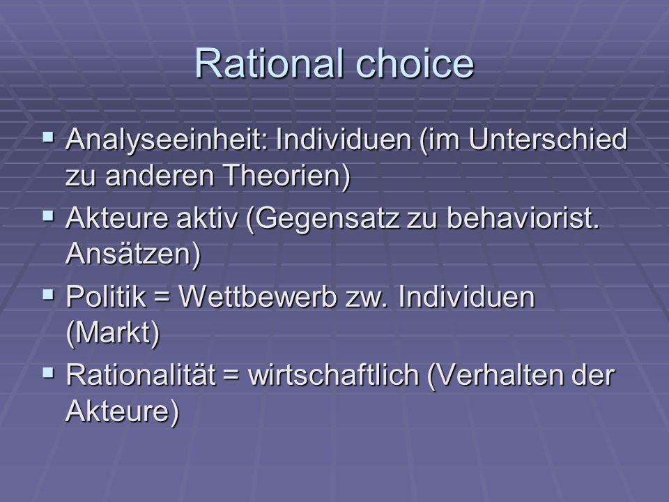 Rational choice  Analyseeinheit: Individuen (im Unterschied zu anderen Theorien)  Akteure aktiv (Gegensatz zu behaviorist.