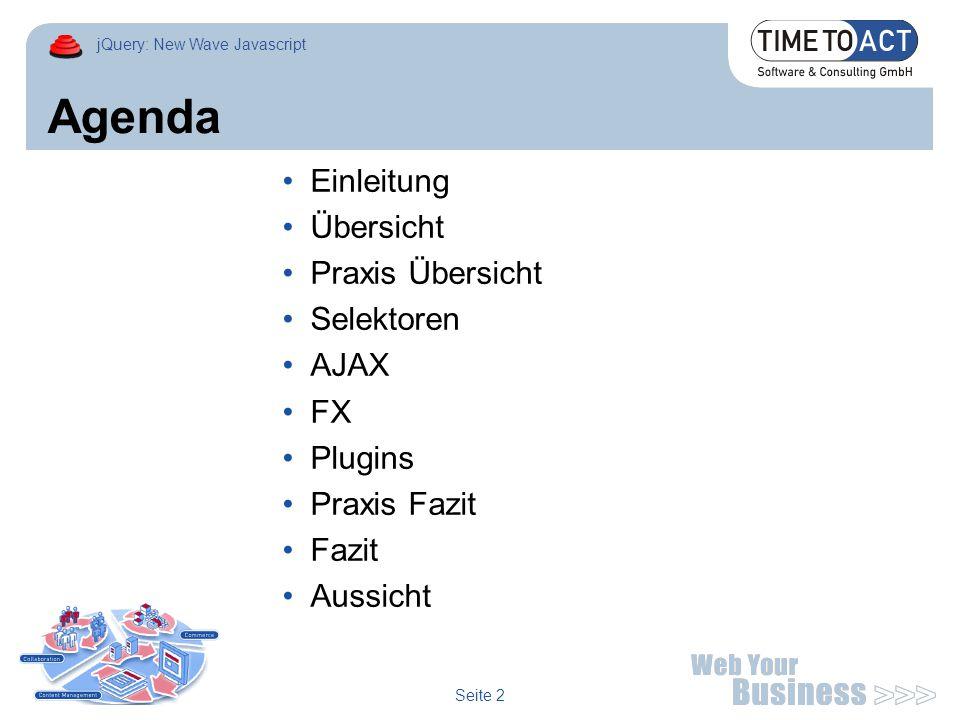 jQuery: New Wave Javascript Seite 2 Agenda Einleitung Übersicht Praxis Übersicht Selektoren AJAX FX Plugins Praxis Fazit Fazit Aussicht