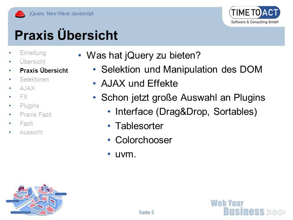 jQuery: New Wave Javascript Seite 5 Praxis Übersicht Was hat jQuery zu bieten.