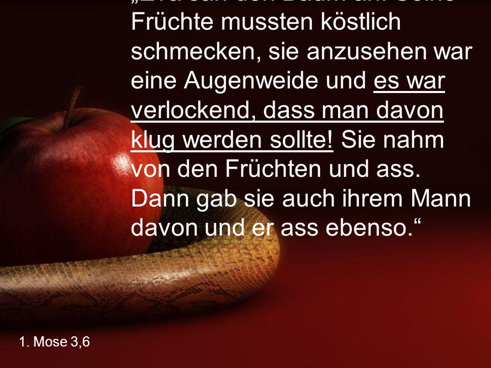 """1. Mose 3,6 """"Eva sah den Baum an: Seine Früchte mussten köstlich schmecken, sie anzusehen war eine Augenweide und es war verlockend, dass man davon kl"""