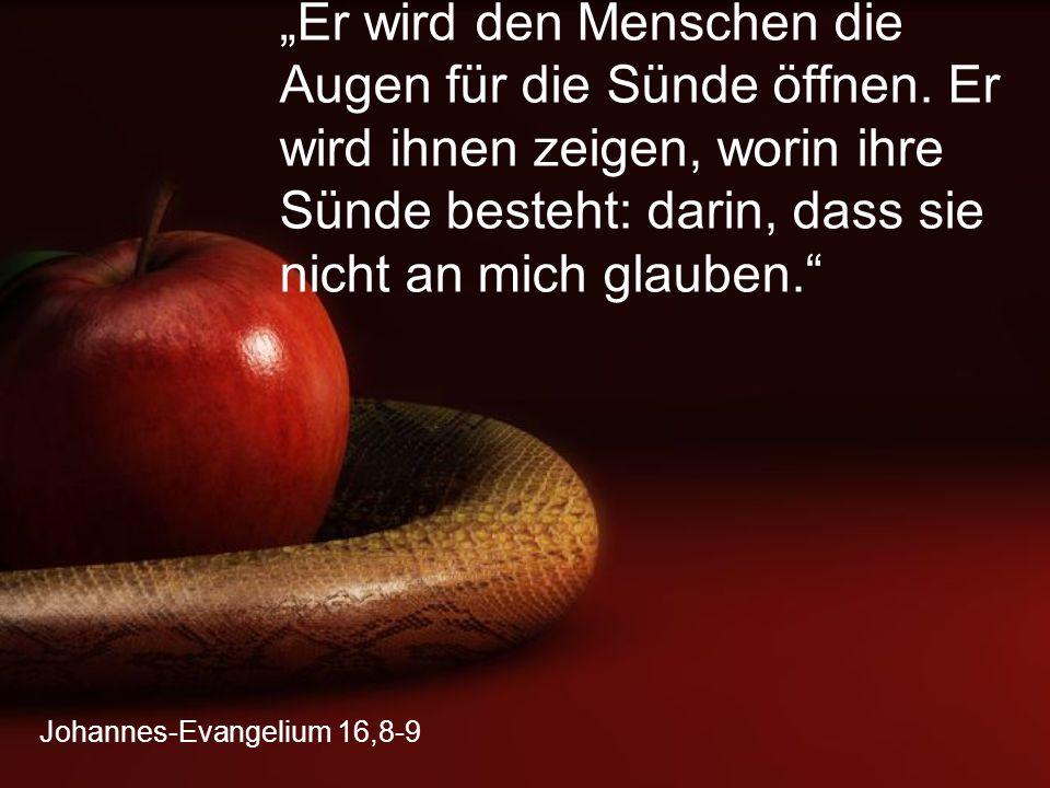"""Johannes-Evangelium 16,8-9 """"Er wird den Menschen die Augen für die Sünde öffnen."""