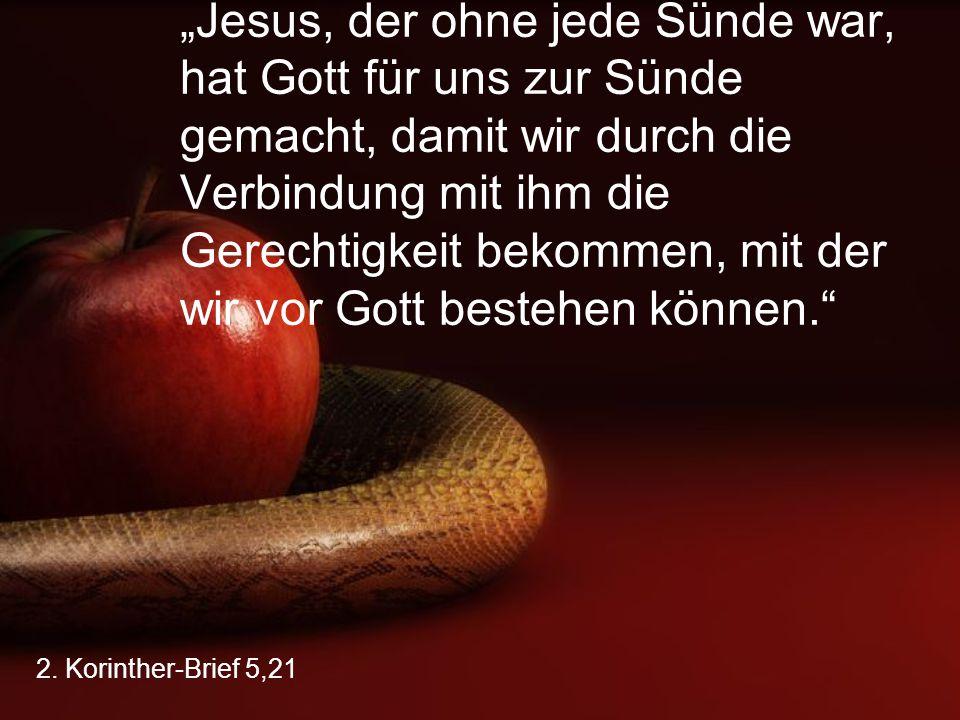 """2. Korinther-Brief 5,21 """"Jesus, der ohne jede Sünde war, hat Gott für uns zur Sünde gemacht, damit wir durch die Verbindung mit ihm die Gerechtigkeit"""