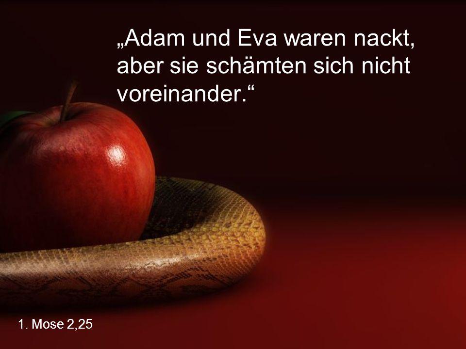 """1. Mose 2,25 """"Adam und Eva waren nackt, aber sie schämten sich nicht voreinander."""
