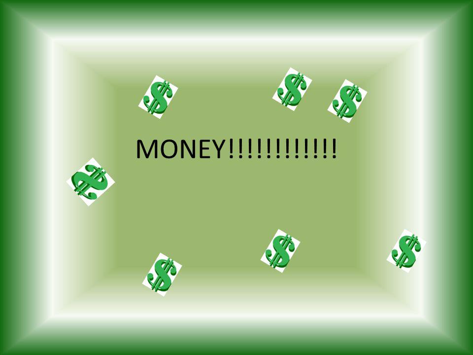 MONEY!!!!!!!!!!!!