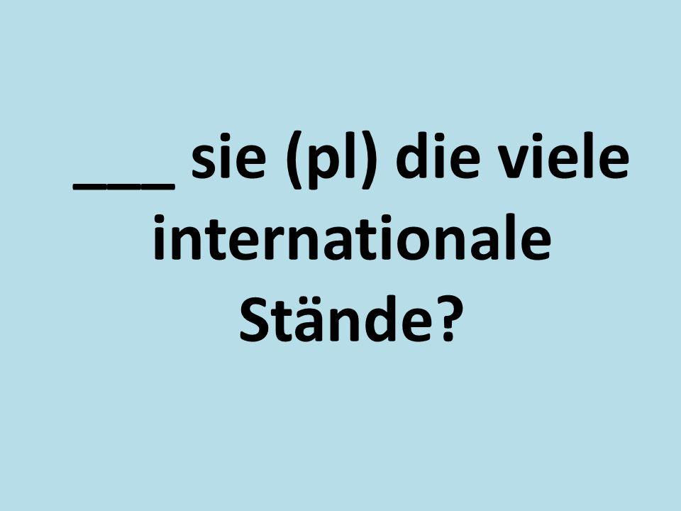 ___ sie (pl) die viele internationale Stände?