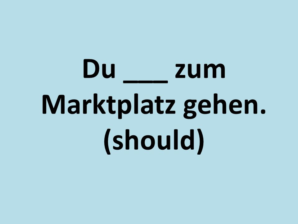 Du ___ zum Marktplatz gehen. (should)