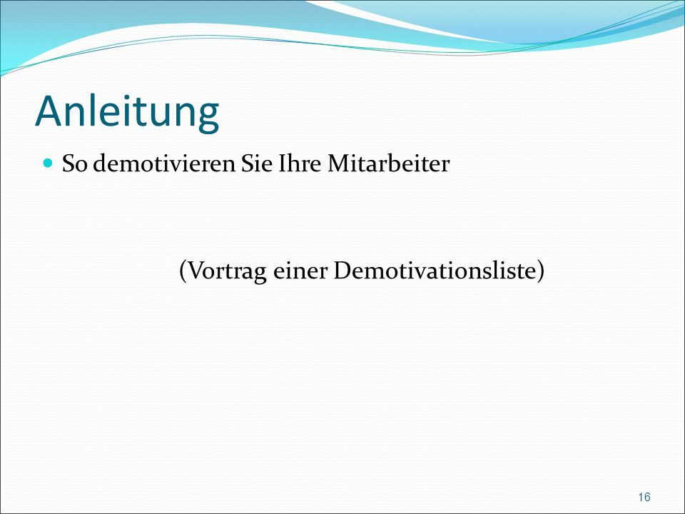 Anleitung So demotivieren Sie Ihre Mitarbeiter (Vortrag einer Demotivationsliste) 16