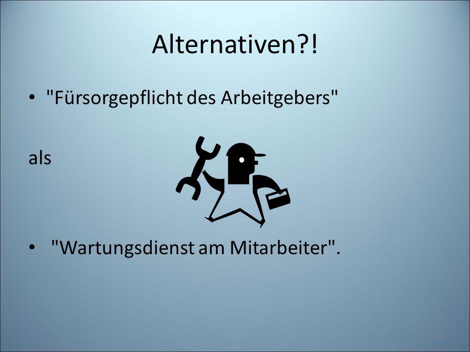 Alternativen?! Fürsorgepflicht des Arbeitgebers als Wartungsdienst am Mitarbeiter . 18