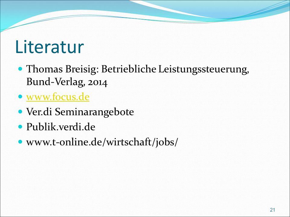 Literatur Thomas Breisig: Betriebliche Leistungssteuerung, Bund-Verlag, 2014 www.focus.de Ver.di Seminarangebote Publik.verdi.de www.t-online.de/wirtschaft/jobs/ 21