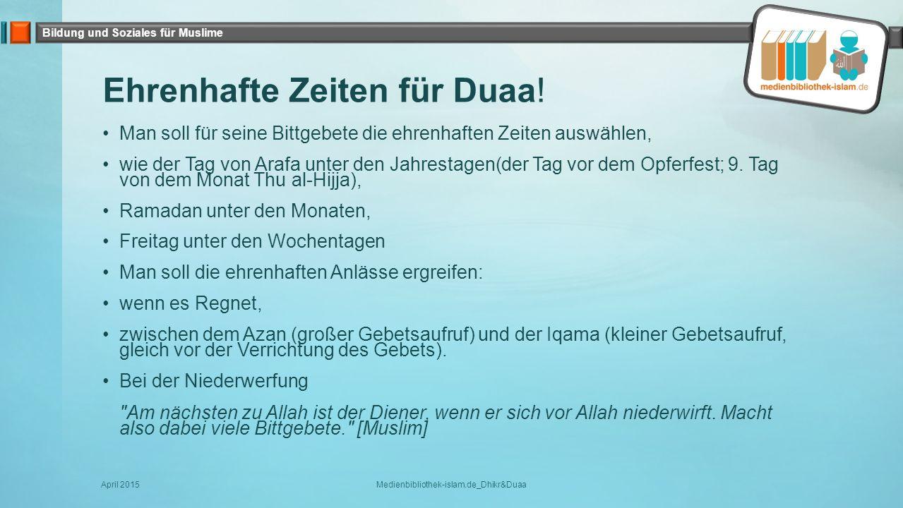 Bildung und Soziales für Muslime Ehrenhafte Zeiten für Duaa! Man soll für seine Bittgebete die ehrenhaften Zeiten auswählen, wie der Tag von Arafa unt