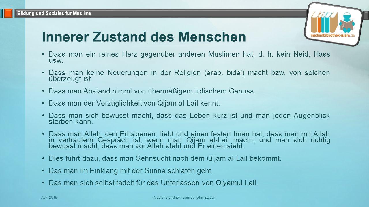 Bildung und Soziales für Muslime Innerer Zustand des Menschen Dass man ein reines Herz gegenüber anderen Muslimen hat, d. h. kein Neid, Hass usw. Dass