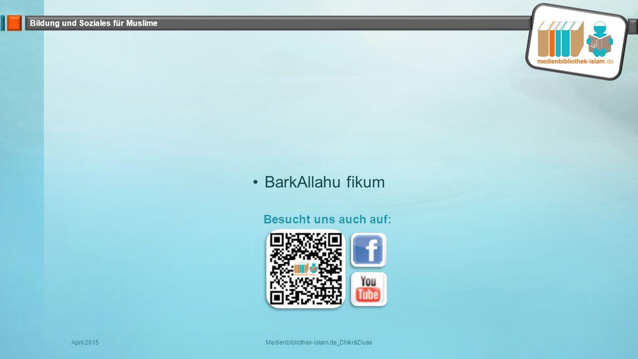 Bildung und Soziales für Muslime BarkAllahu fikum Besucht uns auch auf: April 2015Medienbibliothek-islam.de_Dhikr&Duaa