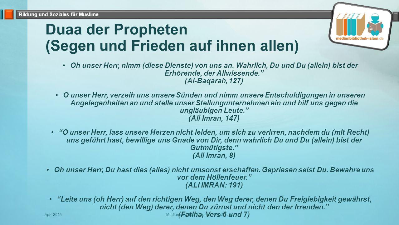 Bildung und Soziales für Muslime Duaa der Propheten (Segen und Frieden auf ihnen allen) Oh unser Herr, nimm (diese Dienste) von uns an. Wahrlich, Du u