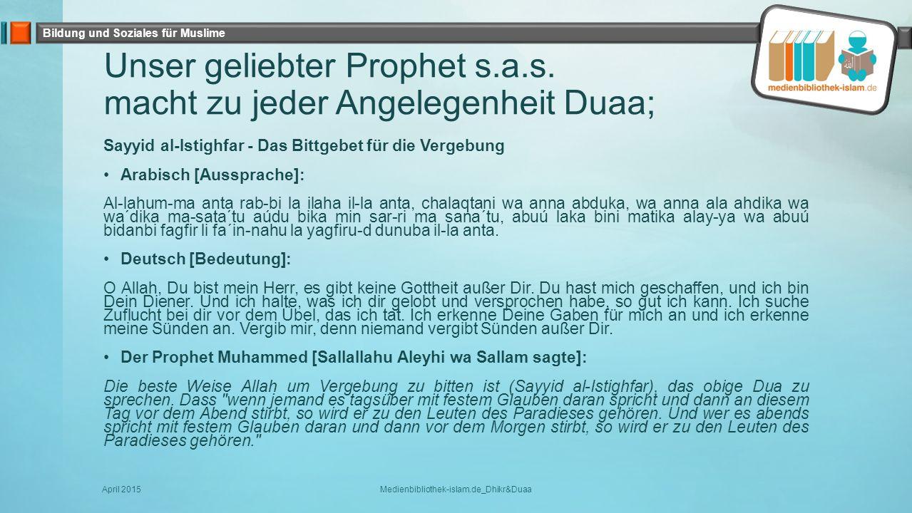 Bildung und Soziales für Muslime Checkliste Duaa – Die beste Form des freien Du'as Istighfar = Bitten um Vergebung: Astaghiru-llaha l-Ghafura r-Rahim (10x, solange bis eine Antwort gespürt wird z.B.