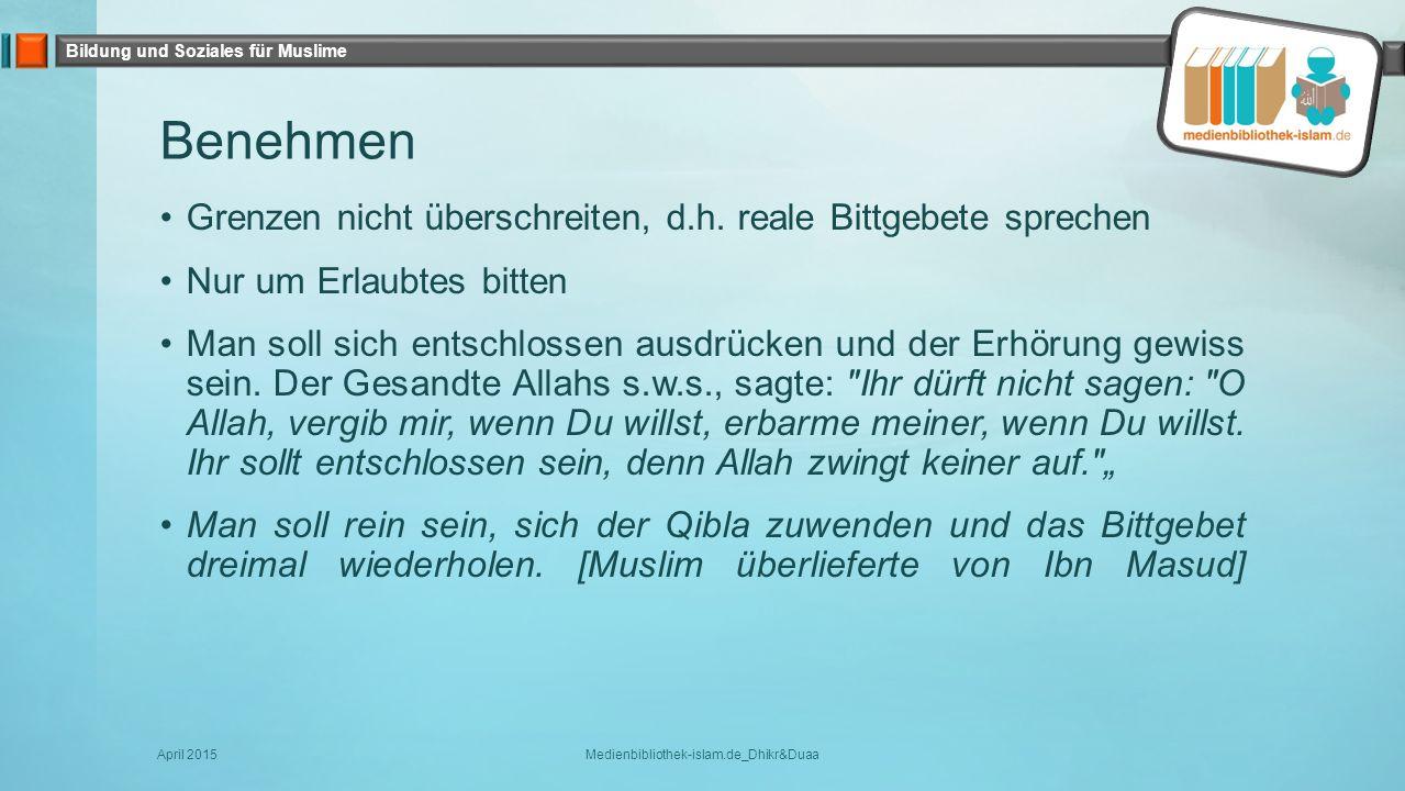 Bildung und Soziales für Muslime Checkliste Duaa – Die beste Form des freien Du'as (3) Anmerkungen: Das Du'a muss mit dem Segen für unseren Propheten (s.a.s.) umschlossen werden, d.h.