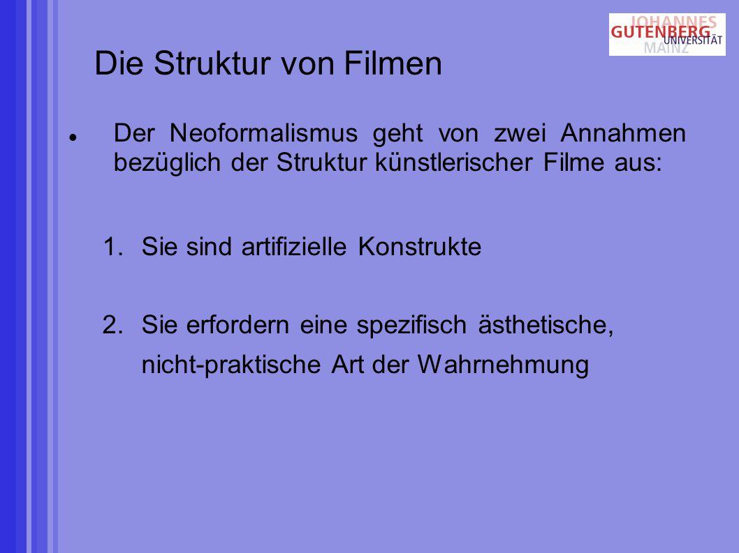 Die Struktur von Filmen Der Neoformalismus geht von zwei Annahmen bezüglich der Struktur künstlerischer Filme aus: 1.Sie sind artifizielle Konstrukte 2.Sie erfordern eine spezifisch ästhetische, nicht-praktische Art der Wahrnehmung