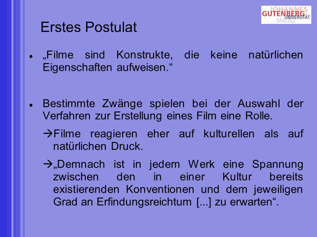 """Erstes Postulat """"Filme sind Konstrukte, die keine natürlichen Eigenschaften aufweisen. Bestimmte Zwänge spielen bei der Auswahl der Verfahren zur Erstellung eines Film eine Rolle."""