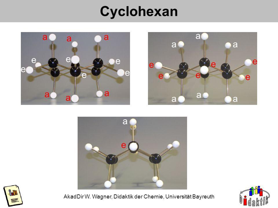 AkadDir W. Wagner, Didaktik der Chemie, Universität Bayreuth Cyclohexan a a a a aa e e e e e e a aa e e e e e e aa a e a