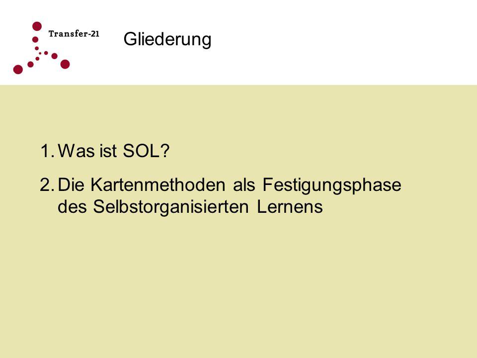 Gliederung 1.Was ist SOL? 2.Die Kartenmethoden als Festigungsphase des Selbstorganisierten Lernens