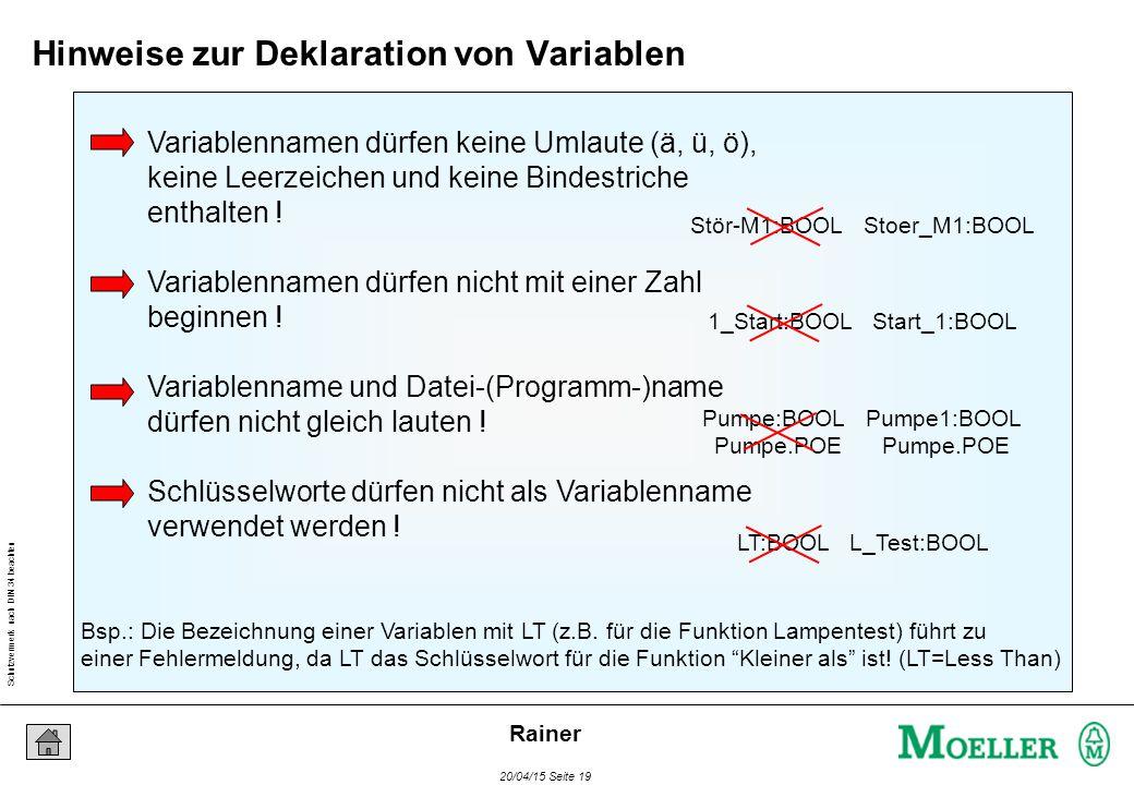 Schutzvermerk nach DIN 34 beachten 20/04/15 Seite 19 Rainer Variablennamen dürfen keine Umlaute (ä, ü, ö), keine Leerzeichen und keine Bindestriche enthalten .