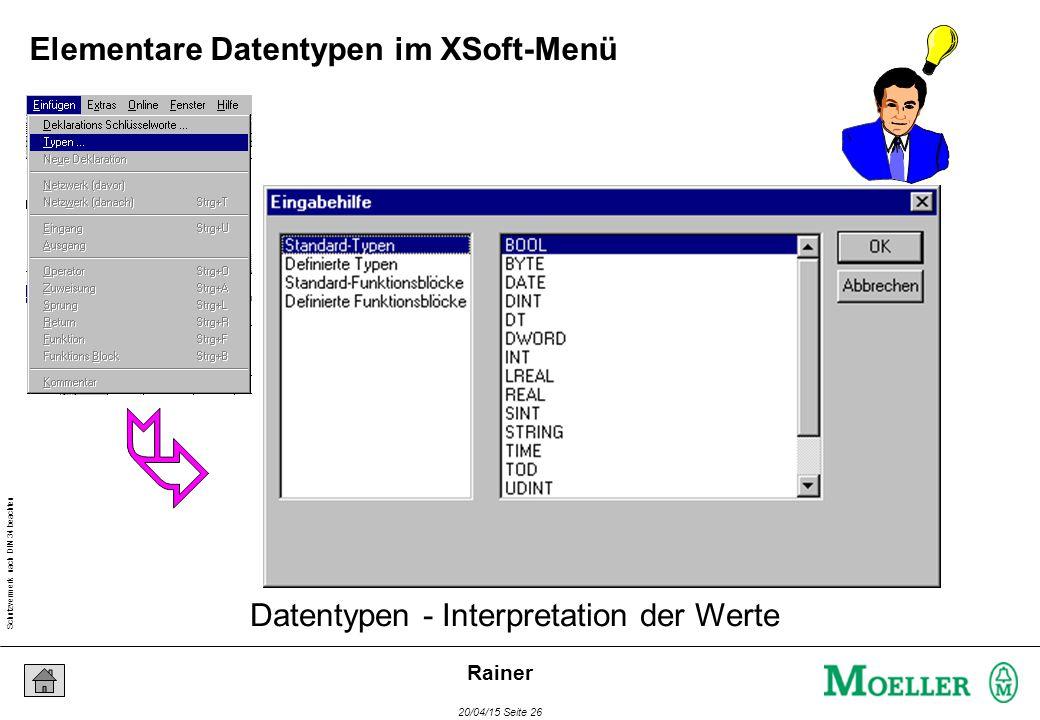Schutzvermerk nach DIN 34 beachten 20/04/15 Seite 26 Rainer Datentypen - Interpretation der Werte Elementare Datentypen im XSoft-Menü