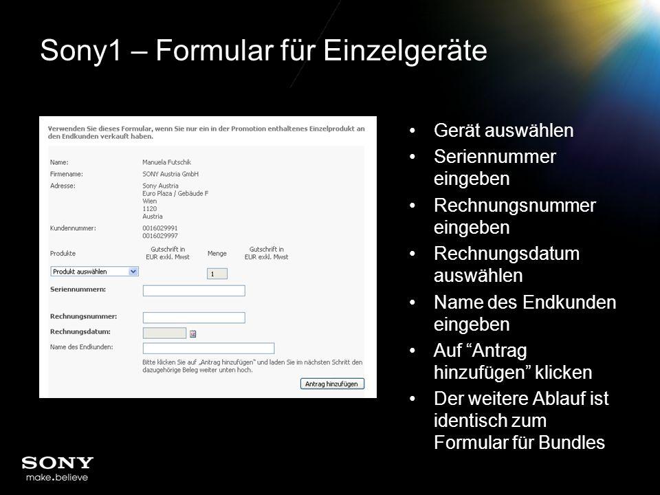 Sony1 – Formular für Einzelgeräte Gerät auswählen Seriennummer eingeben Rechnungsnummer eingeben Rechnungsdatum auswählen Name des Endkunden eingeben Auf Antrag hinzufügen klicken Der weitere Ablauf ist identisch zum Formular für Bundles