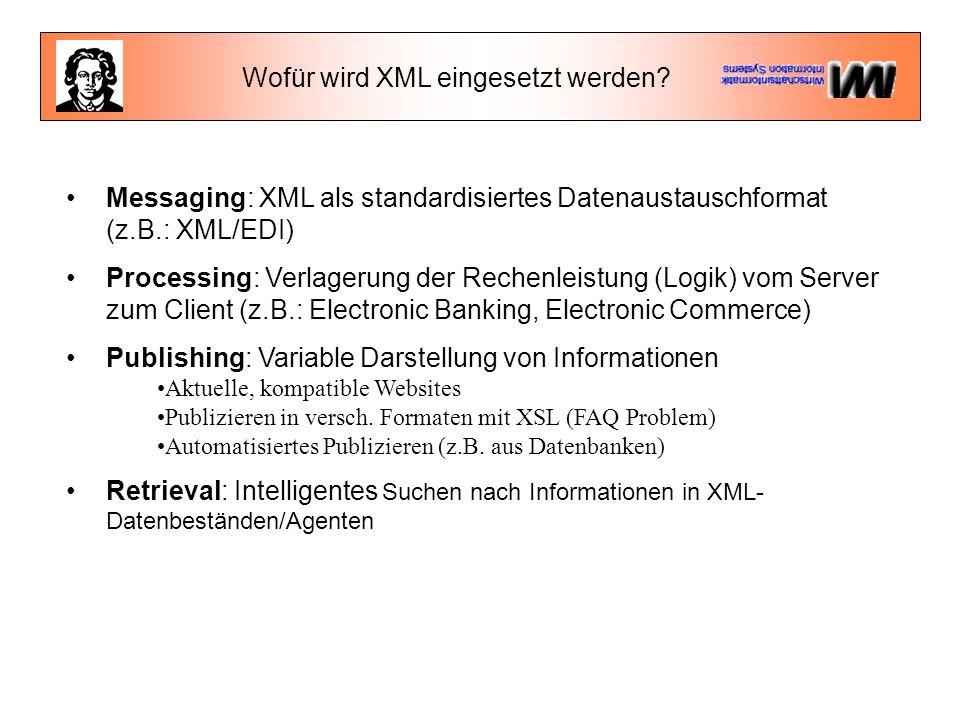 Wofür wird XML eingesetzt werden? Messaging: XML als standardisiertes Datenaustauschformat (z.B.: XML/EDI) Processing: Verlagerung der Rechenleistung