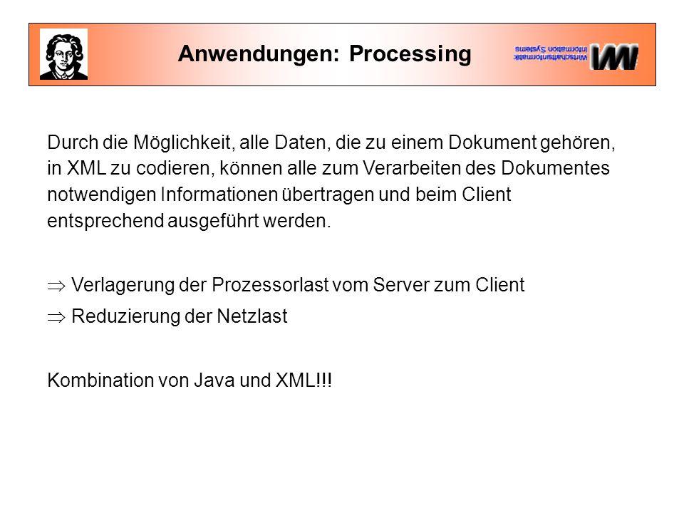Anwendungen: Processing Durch die Möglichkeit, alle Daten, die zu einem Dokument gehören, in XML zu codieren, können alle zum Verarbeiten des Dokument
