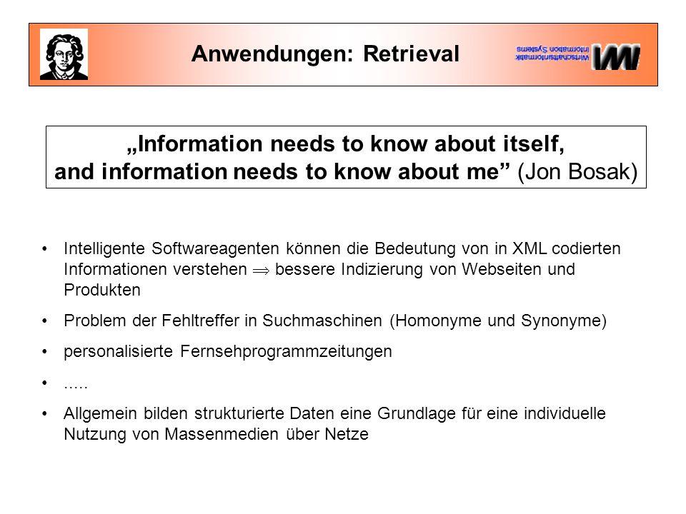"""Anwendungen: Retrieval """"Information needs to know about itself, and information needs to know about me"""" (Jon Bosak) Intelligente Softwareagenten könne"""