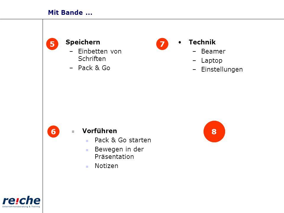 Speichern –Einbetten von Schriften –Pack & Go Technik –Beamer –Laptop –Einstellungen 5 6 7 5 6 7 Vorführen Pack & Go starten Bewegen in der Präsentati