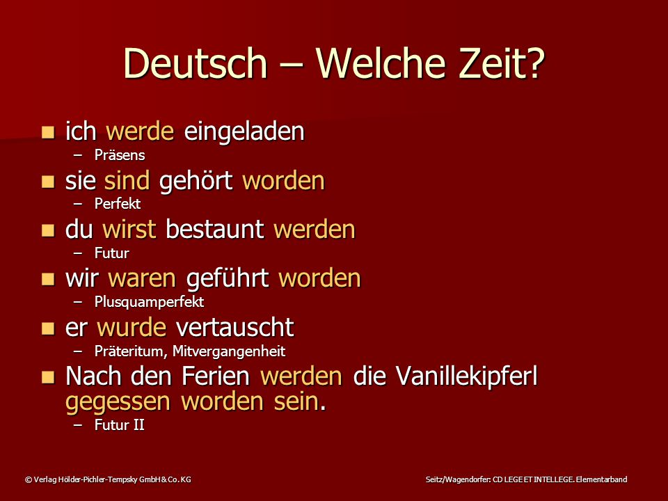 © Verlag Hölder-Pichler-Tempsky GmbH & Co. KG Seitz/Wagendorfer: CD LEGE ET INTELLEGE. Elementarband Deutsch – Welche Zeit? ich werde eingeladen ich w