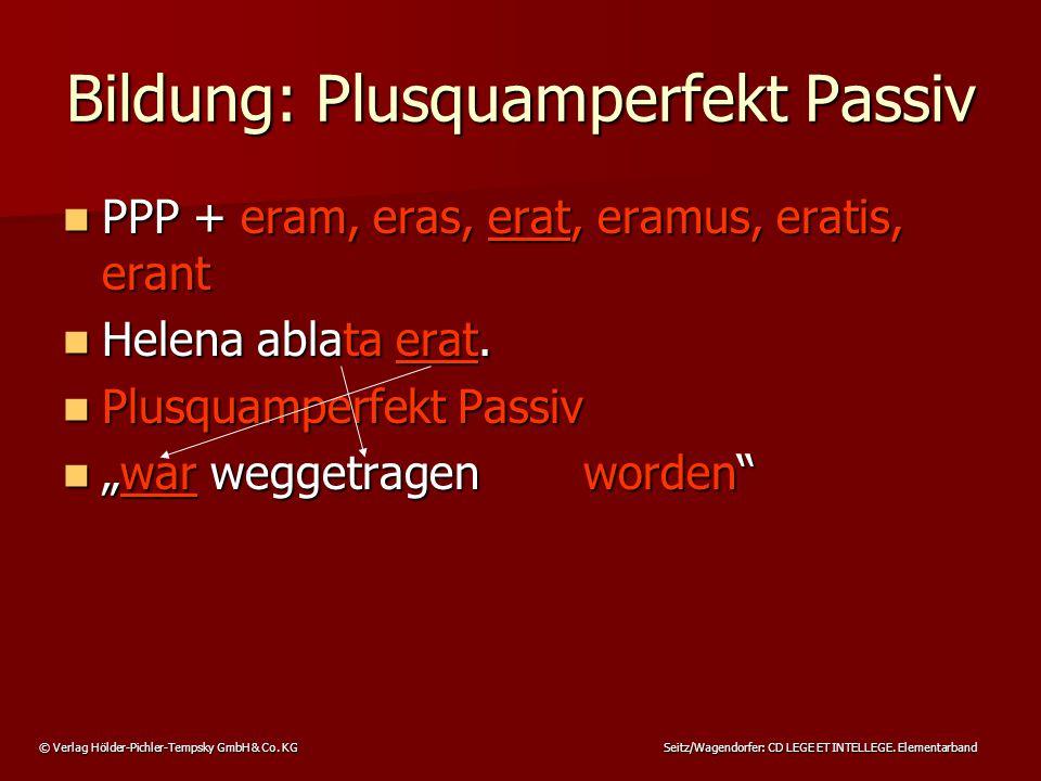 © Verlag Hölder-Pichler-Tempsky GmbH & Co. KG Seitz/Wagendorfer: CD LEGE ET INTELLEGE. Elementarband PPP + eram, eras, erat, eramus, eratis, erant PPP