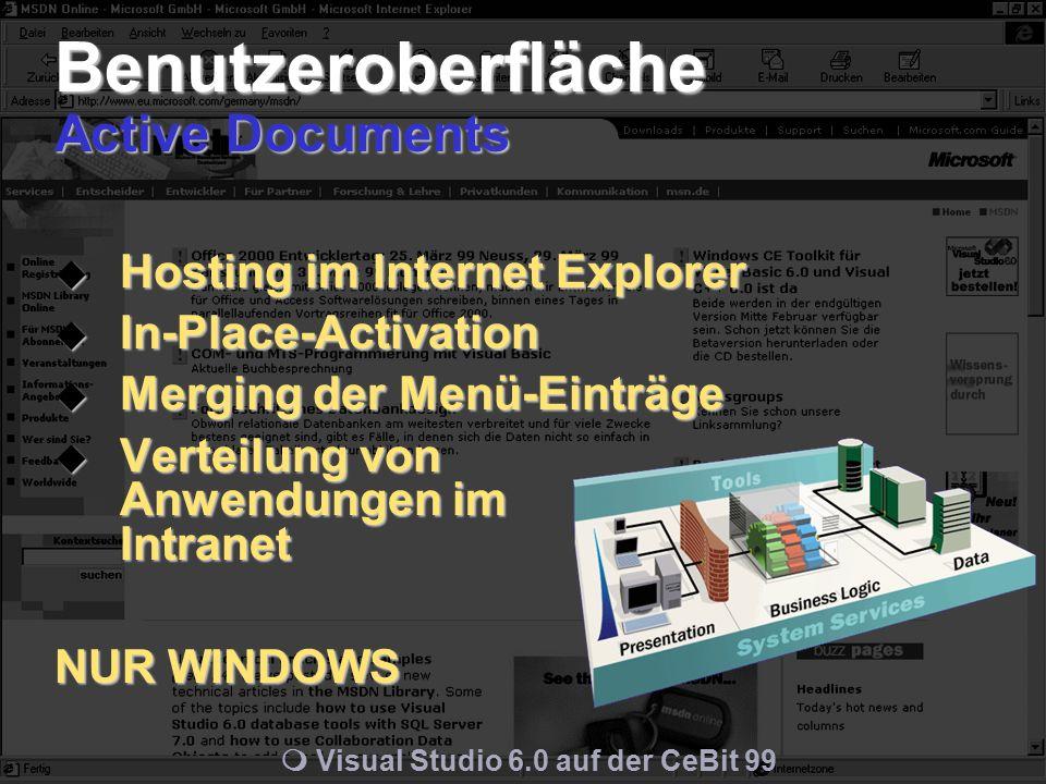m Visual Studio 6.0 auf der CeBit 99 Benutzeroberfläche Active Documents  Hosting im Internet Explorer  In-Place-Activation  Merging der Menü-Einträge  Verteilung von Anwendungen im Intranet NUR WINDOWS