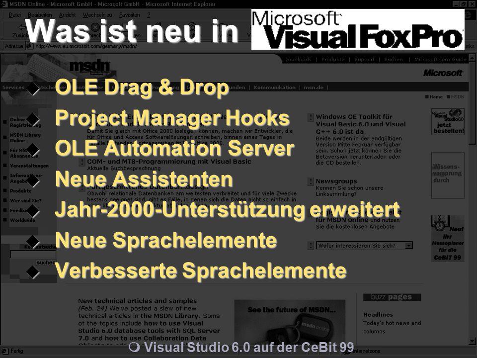m Visual Studio 6.0 auf der CeBit 99 Was ist neu in  OLE Drag & Drop  Project Manager Hooks  OLE Automation Server  Neue Assistenten  Jahr-2000-Unterstützung erweitert  Neue Sprachelemente  Verbesserte Sprachelemente
