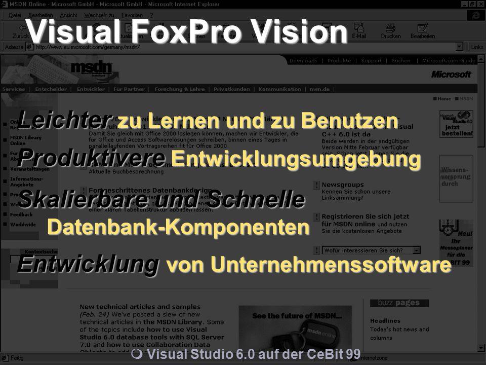 m Visual Studio 6.0 auf der CeBit 99 Leichter zu Lernen und zu Benutzen Produktivere Entwicklungsumgebung Skalierbare und Schnelle Datenbank-Komponenten Entwicklung von Unternehmenssoftware Visual FoxPro Vision