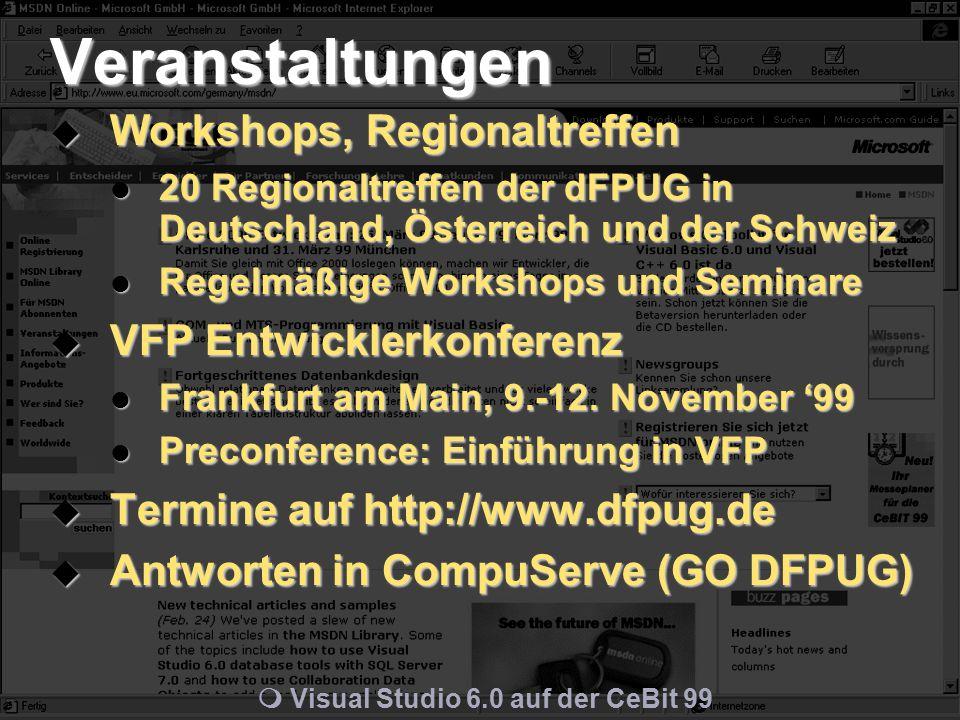 m Visual Studio 6.0 auf der CeBit 99 Veranstaltungen  Workshops, Regionaltreffen 20 Regionaltreffen der dFPUG in Deutschland, Österreich und der Schweiz 20 Regionaltreffen der dFPUG in Deutschland, Österreich und der Schweiz Regelmäßige Workshops und Seminare Regelmäßige Workshops und Seminare  VFP Entwicklerkonferenz Frankfurt am Main, 9.-12.