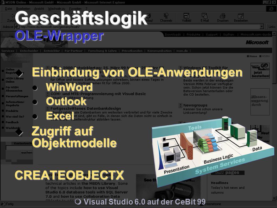 m Visual Studio 6.0 auf der CeBit 99 Geschäftslogik OLE-Wrapper  Einbindung von OLE-Anwendungen WinWord WinWord Outlook Outlook Excel Excel  Zugriff auf Objektmodelle CREATEOBJECTX
