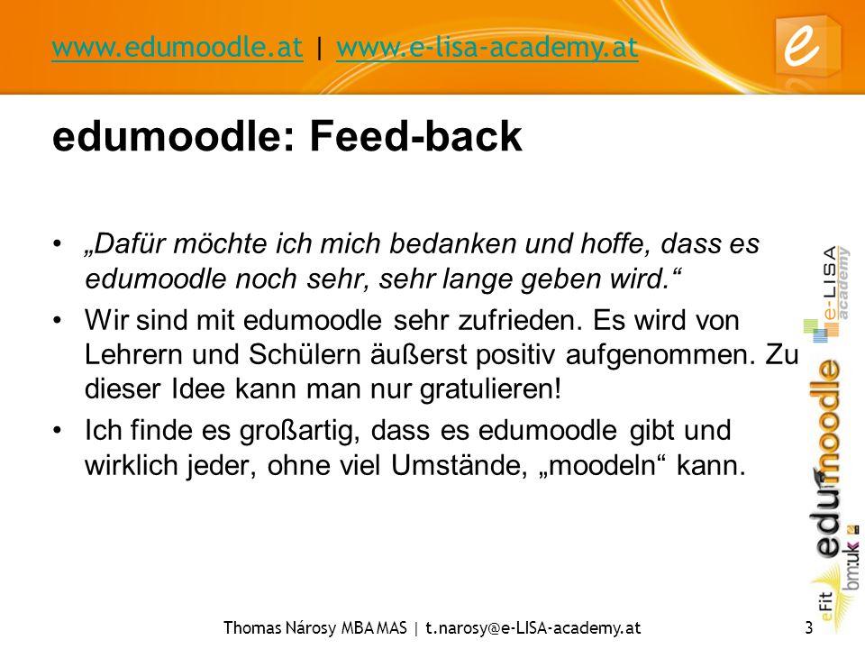 "www.edumoodle.at | www.e-lisa-academy.atwww.e-lisa-academy.at Thomas Nárosy MBA MAS | t.narosy@e-LISA-academy.at3 edumoodle: Feed-back ""Dafür möchte i"