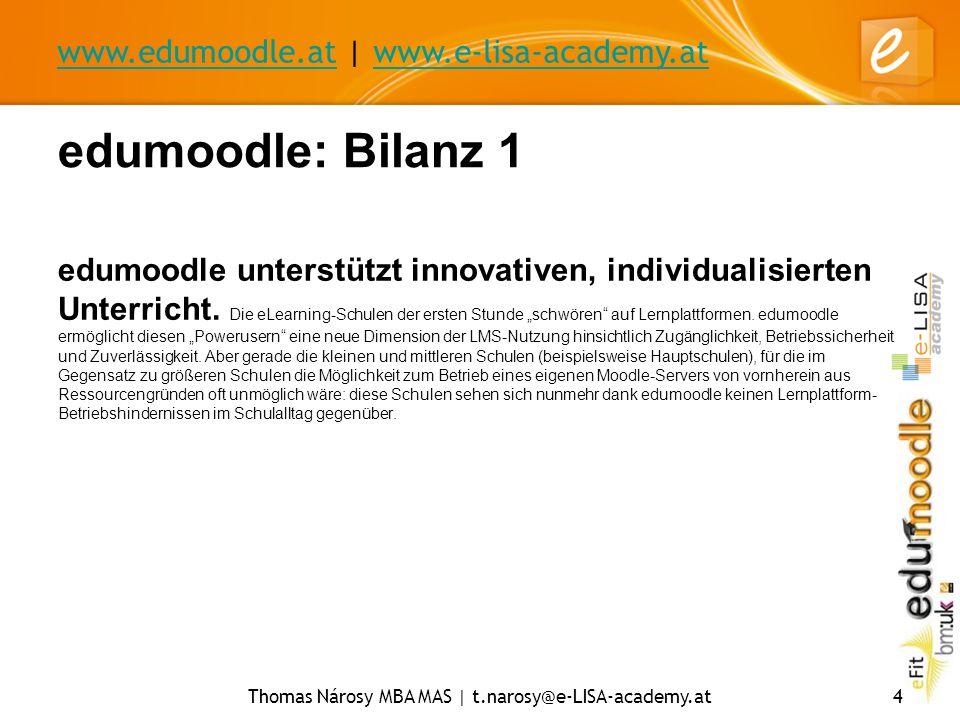 www.edumoodle.atwww.edumoodle.at | www.e-lisa-academy.atwww.e-lisa-academy.at Thomas Nárosy MBA MAS | t.narosy@e-LISA-academy.at4 edumoodle: Bilanz 1 edumoodle unterstützt innovativen, individualisierten Unterricht.