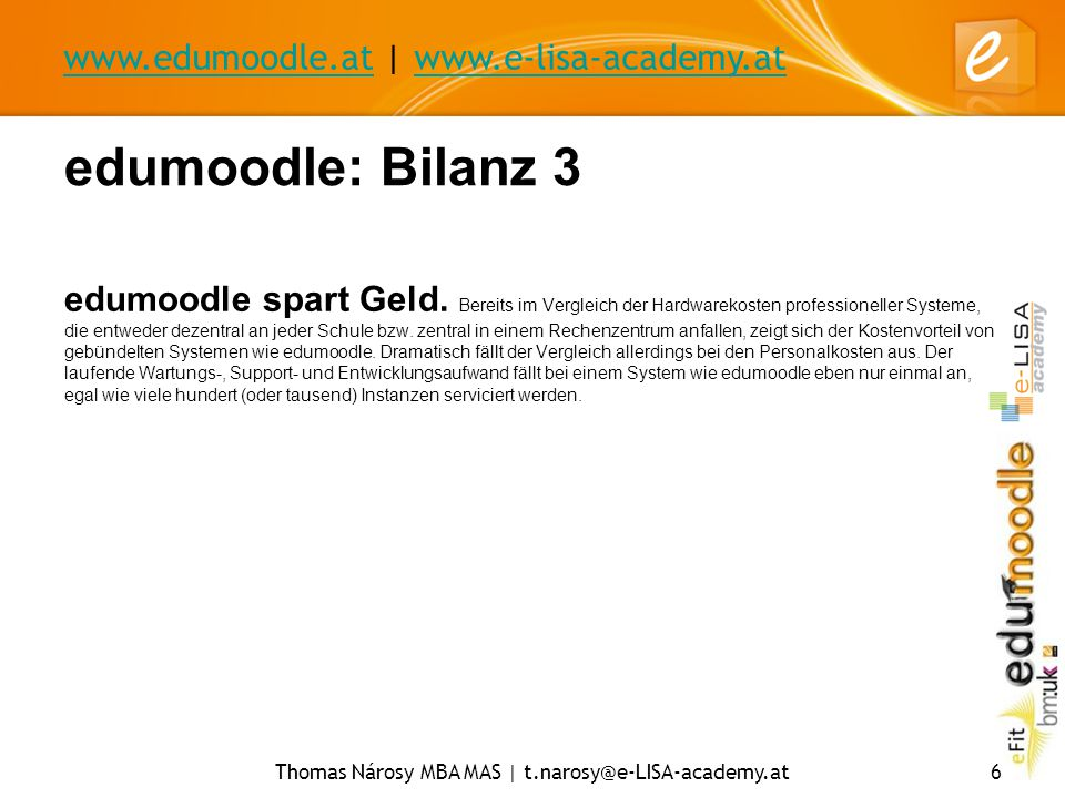 www.edumoodle.atwww.edumoodle.at | www.e-lisa-academy.atwww.e-lisa-academy.at Thomas Nárosy MBA MAS | t.narosy@e-LISA-academy.at6 edumoodle: Bilanz 3 edumoodle spart Geld.