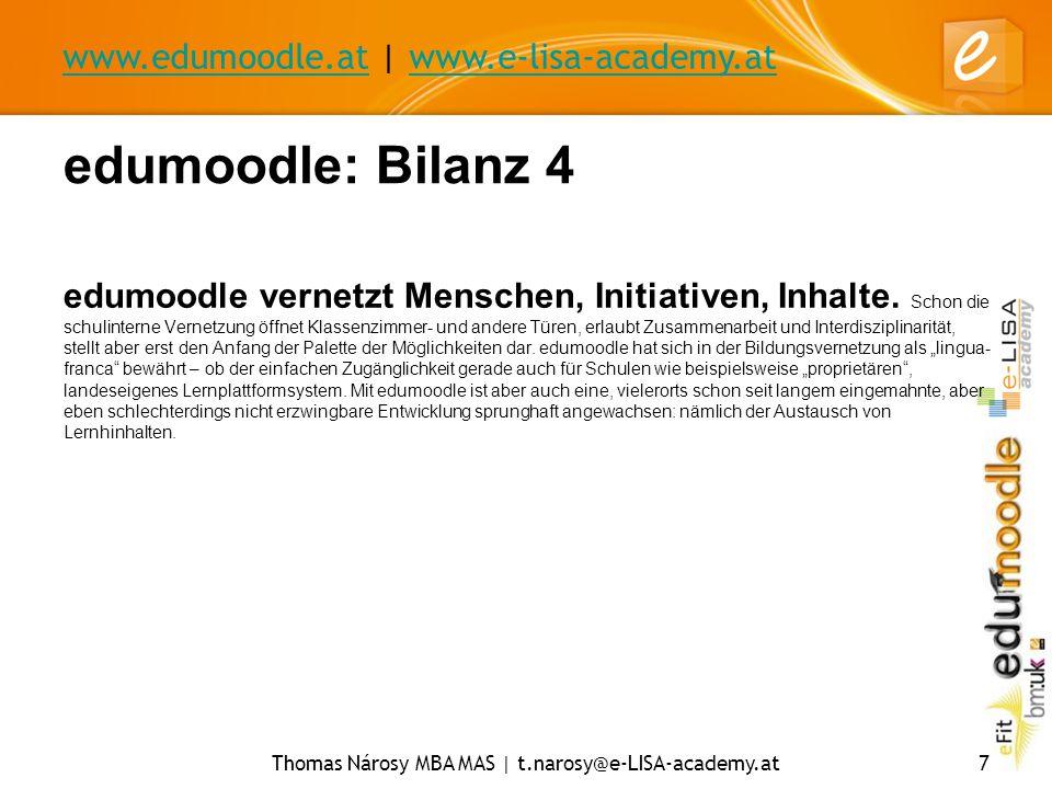www.edumoodle.atwww.edumoodle.at | www.e-lisa-academy.atwww.e-lisa-academy.at Thomas Nárosy MBA MAS | t.narosy@e-LISA-academy.at7 edumoodle: Bilanz 4 edumoodle vernetzt Menschen, Initiativen, Inhalte.
