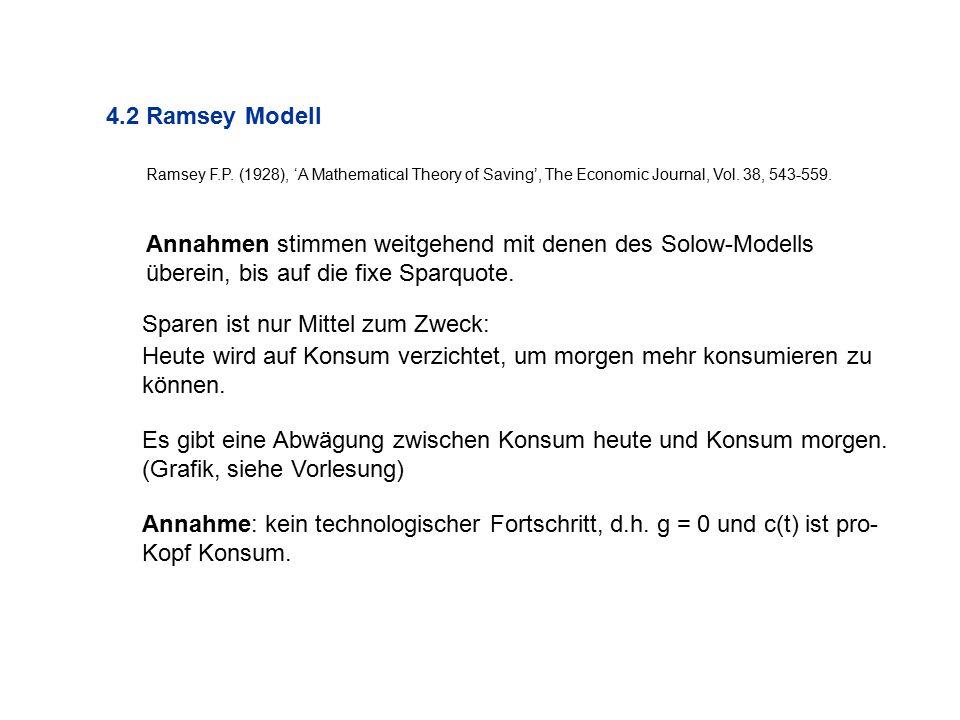 Annahmen stimmen weitgehend mit denen des Solow-Modells überein, bis auf die fixe Sparquote. 4.2 Ramsey Modell Sparen ist nur Mittel zum Zweck: Heute